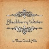 Blackberry Winter - These Ozarks Hills
