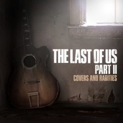 The Last of Us Part II: Covers and Rarities - EP