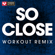 So Close (Extended Workout Remix) - Power Music Workout