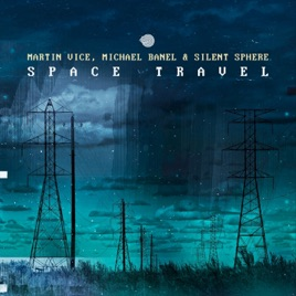 Space Travel - Single by Martin Vice, Michael Banel & Silent Sphere