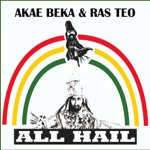 Akae Beka & Ras Teo - All Hail