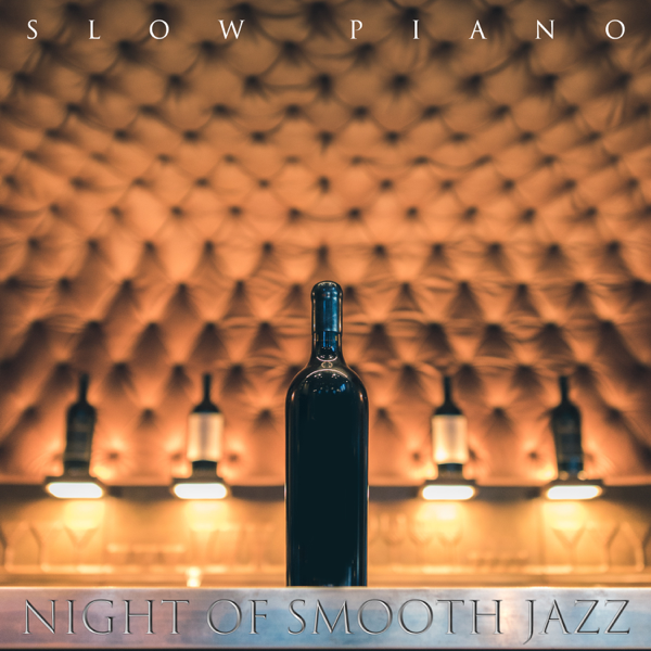 Night of Smooth Jazz: Slow Piano - Restaurant, Cafe Bar, Relaxing  Background Music by Soft Jazz Mood & Jazz Music Collection