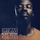 Black Coffee feat. Msaki - Wish You Were Here (Blond:ish Morning Remix Edit)
