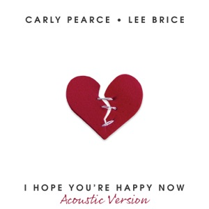 Carly Pearce & Lee Brice - I Hope You're Happy Now