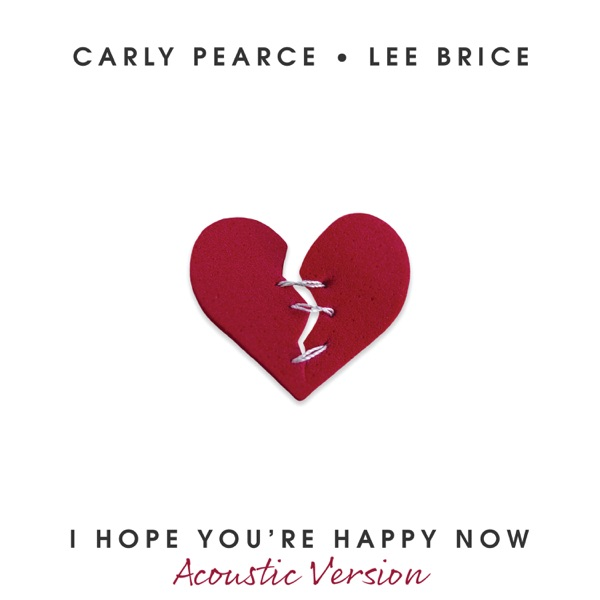 Carly Pearce & Lee Brice - I Hope You're Happy Now (Acoustic Version)
