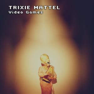 Trixie Mattel -  Games