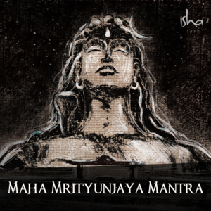 Sounds of Isha - Maha Mrityunjaya Mantra