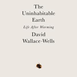 The Uninhabitable Earth: Life After Warming (Unabridged) audiobook