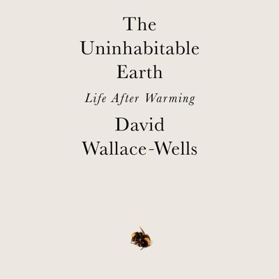 The Uninhabitable Earth: Life After Warming (Unabridged)