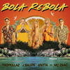 Tropkillaz, J Balvin & Anitta - Bola Rebola (feat. Mc Zaac)  arte