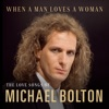 When a Man Loves A Woman The Love Songs of Michael Bolton