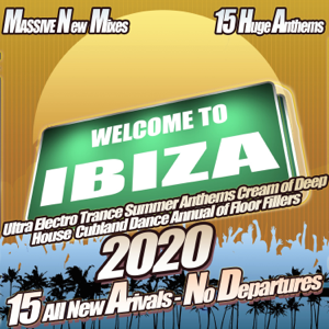 Various Artists - Welcome to Ibiza 2020: Ultra Electro Trance Summer Anthems Cream of Deep House Clubland Dance Annual of Floor Fillers