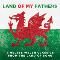 Various Artists - Land of My Fathers: Timeless Welsh Classics From the Land of Song artwork