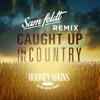 Caught Up In The Country Sam Feldt Remix Single