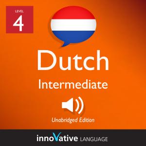 Learn Dutch - Level 4: Intermediate Dutch, Volume 1: Lessons 1-25
