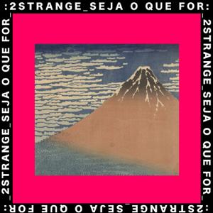 2STRANGE - Seja o Que For