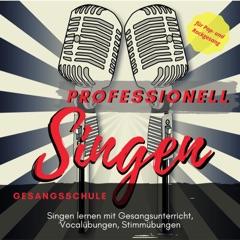 Professionell Singen Gesangsschule (Singen lernen mit Gesangsunterricht, Vocalübungen, Stimmübungen für Pop- und Rockgesang)