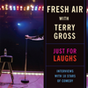 Terry Gross - Fresh Air: Just for Laughs: Interviews with 18 Stars of Comedy  artwork