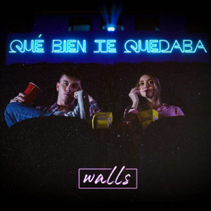 Walls - Qué bien te quedaba