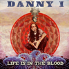 Life Is in the Blood - Danny I