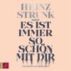 Es ist immer so schön mit dir (Ungekürzt) - Heinz Strunk