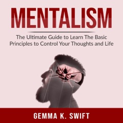 Mentalism: The Ultimate Guide to Learn the Basic Principles to Control Your Thoughts and Life (Unabridged)