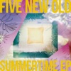Summertime EP by FIVE NEW OLD