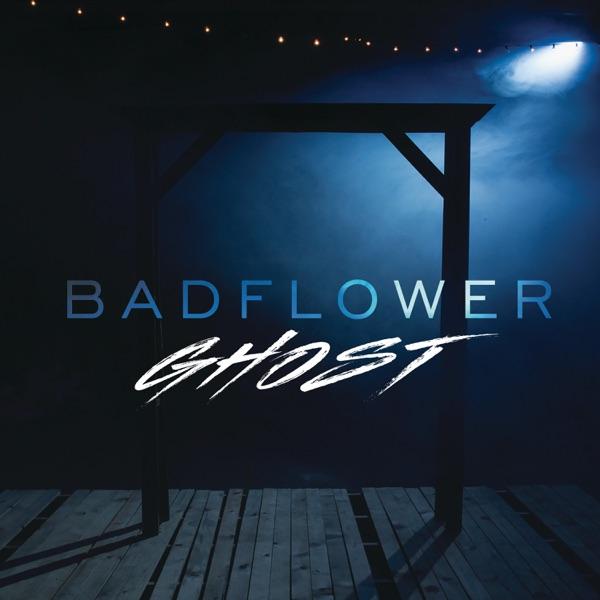 Badflower - Ghost