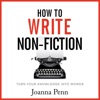 How to Write Non-Fiction: Turn Your Knowledge into Words: Books for Writers, Book 9 (Unabridged) AudioBook Download