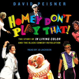 Homey Don't Play That!: The Story of In Living Color and the Black Comedy Revolution (Unabridged) audiobook