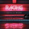 Devil's Work - Single, Racing