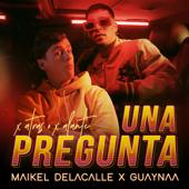 Una Pregunta - Maikel Delacalle & Guaynaa