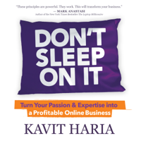 Kavit Haria - Don't Sleep on It: Turn Your Passion & Expertise into a Profitable Online Business (Unabridged) artwork
