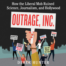 Outrage, Inc.: How the Liberal Mob Ruined Science, Journalism, and Hollywood (Unabridged) audiobook