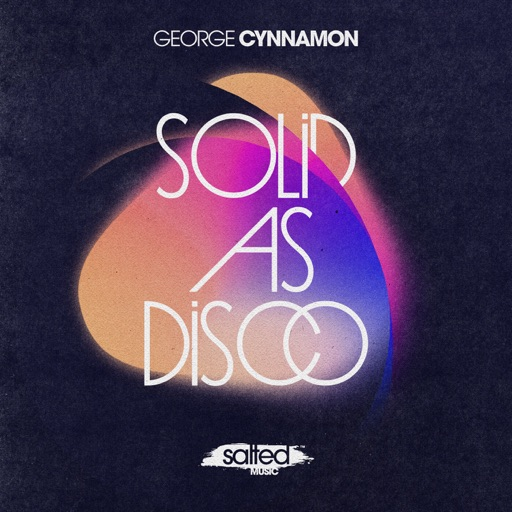 Solid As Disco - Single by George Cynnamon