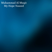 My Hope Nasheed-Muhammad Al Muqit