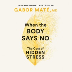 When the Body Says No: The Cost of Hidden Stress (Unabridged)
