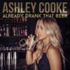 Ashley Cooke - Already Drank That Beer  artwork