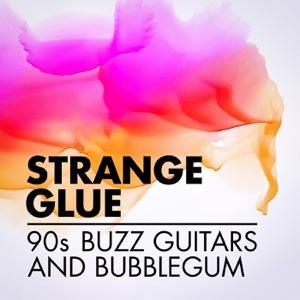 Strange Glue: 90s Buzz Guitars and Bubblegum