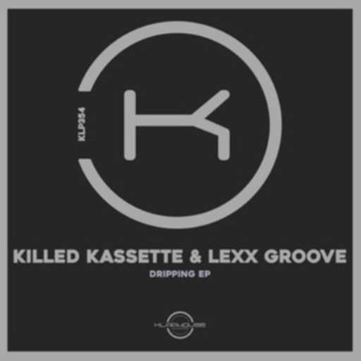 Dripping - Single by Lexx Groove & Killed Kassette