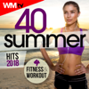 40 Summer Hits 2018 For Fitness & Workout (40 Unmixed Compilation for Fitness & Workout 128 - 140 Bpm / 32 Count) - Various Artists
