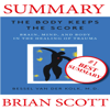 Summary: The Body Keeps The Score: Brain, Mind, and Body in the Healing of Trauma By Dr. Bessel van der Kolk (Unabridged) - Brian Scott