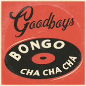 Bongo Cha Cha Cha - Goodboys