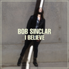 Bob Sinclar - I Believe (Radio Edit) artwork