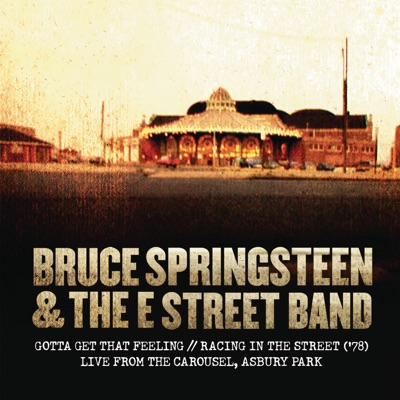 Gotta Get That Feeling / Racing in the Street ('78) [Live from the Carousel, Asbury Park] - Single - Bruce Springsteen