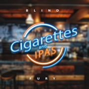 Cigarettes and IPAs - Blind Fury