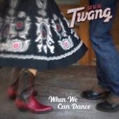 www.Twang - When We Can Dance