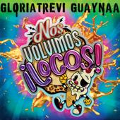 Nos Volvimos Locos - Gloria Trevi & Guaynaa
