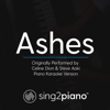 Ashes (Originally Performed by Celine Dion & Steve Aoki) [Piano Karaoke Version] - Sing2Piano