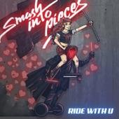 Smash Into Pieces - Ride with U